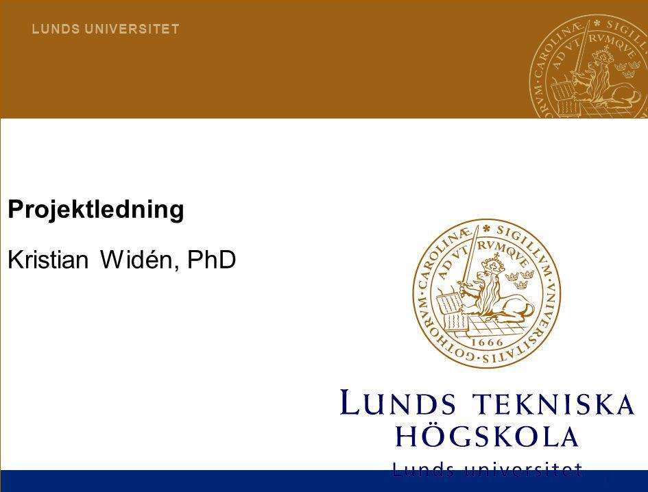 1 L U N D S U N I V E R S I T E T Projektledning Kristian Widén, PhD
