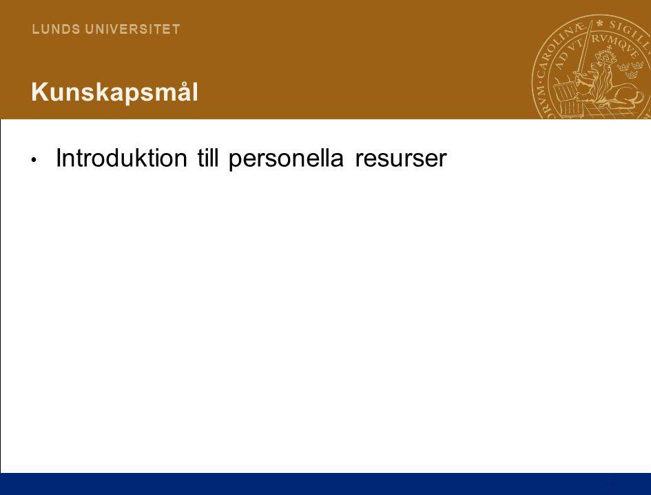 2 L U N D S U N I V E R S I T E T Kunskapsmål Introduktion till personella resurser