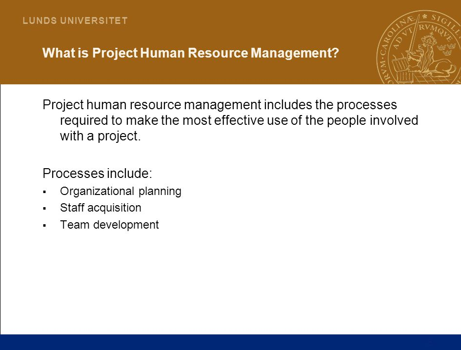 5 L U N D S U N I V E R S I T E T What is Project Human Resource Management.