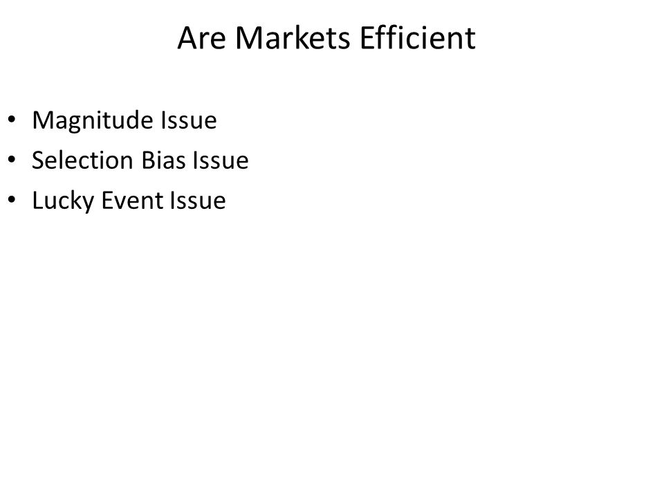 Magnitude Issue Selection Bias Issue Lucky Event Issue Are Markets Efficient