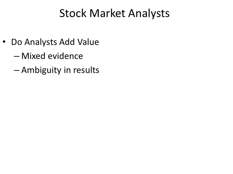Stock Market Analysts Do Analysts Add Value – Mixed evidence – Ambiguity in results