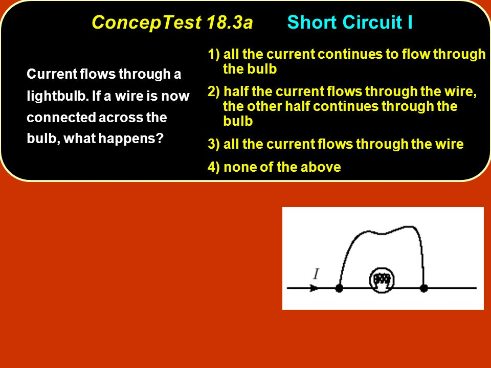 ConcepTest 18.3aShort Circuit I Current flows through a lightbulb.