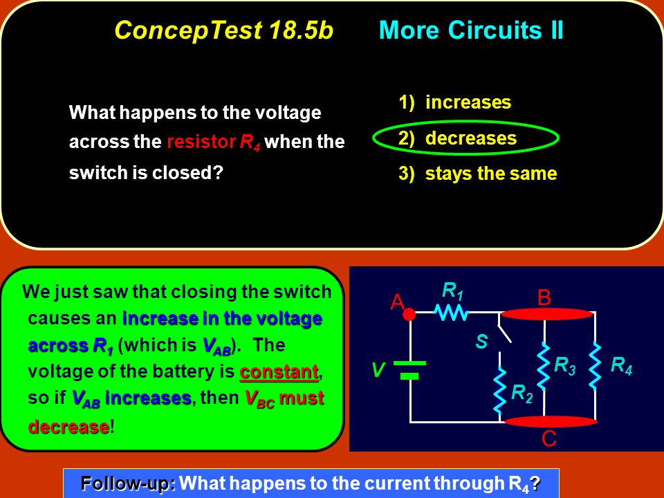 V R1R1 R3R3 R4R4 R2R2 S A B C increase in the voltage across R 1 V AB constant V AB increasesV BC must decrease We just saw that closing the switch ca