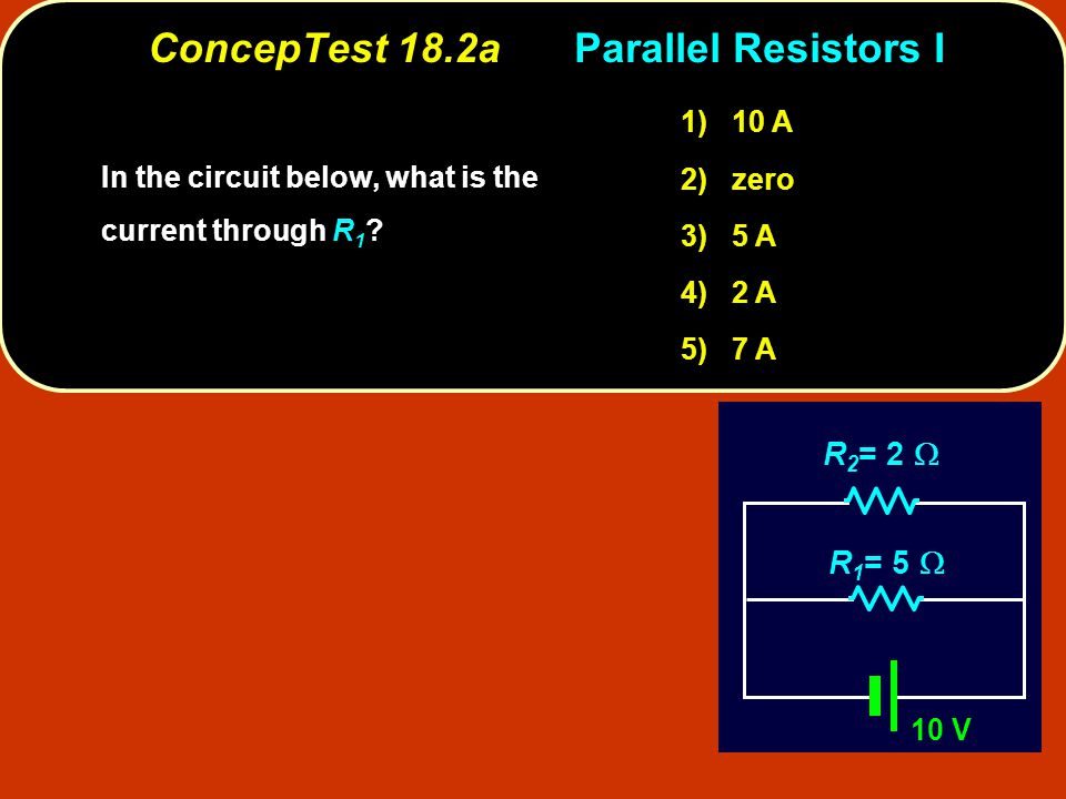 ConcepTest 18.2aParallel Resistors I In the circuit below, what is the current through .