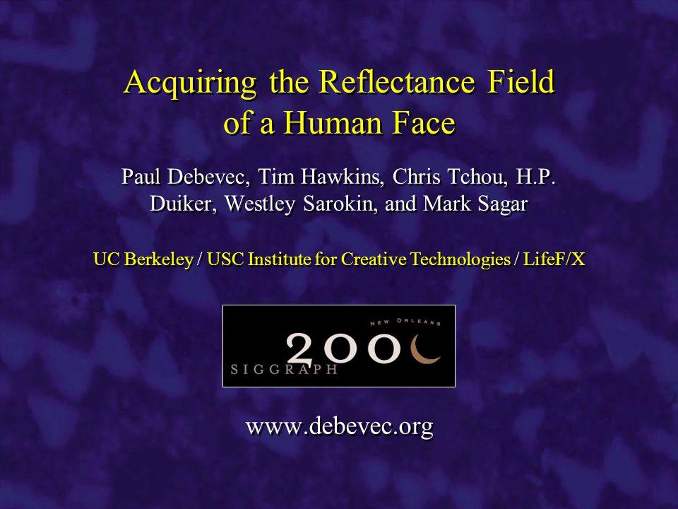 www.debevec.org Paul Debevec, Tim Hawkins, Chris Tchou, H.P.