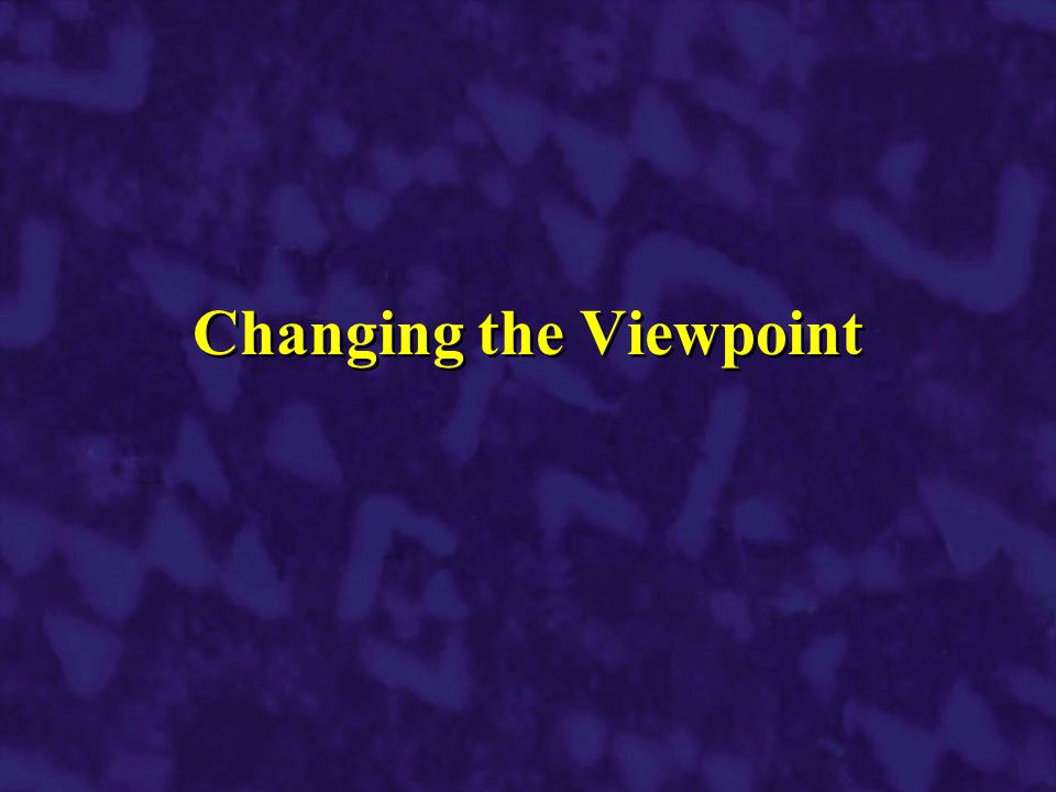 Changing the Viewpoint