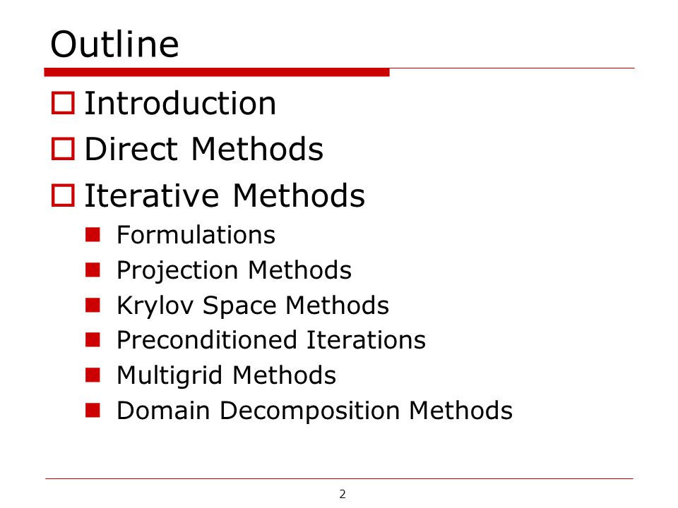 2 Outline  Introduction  Direct Methods  Iterative Methods Formulations Projection Methods Krylov Space Methods Preconditioned Iterations Multigrid