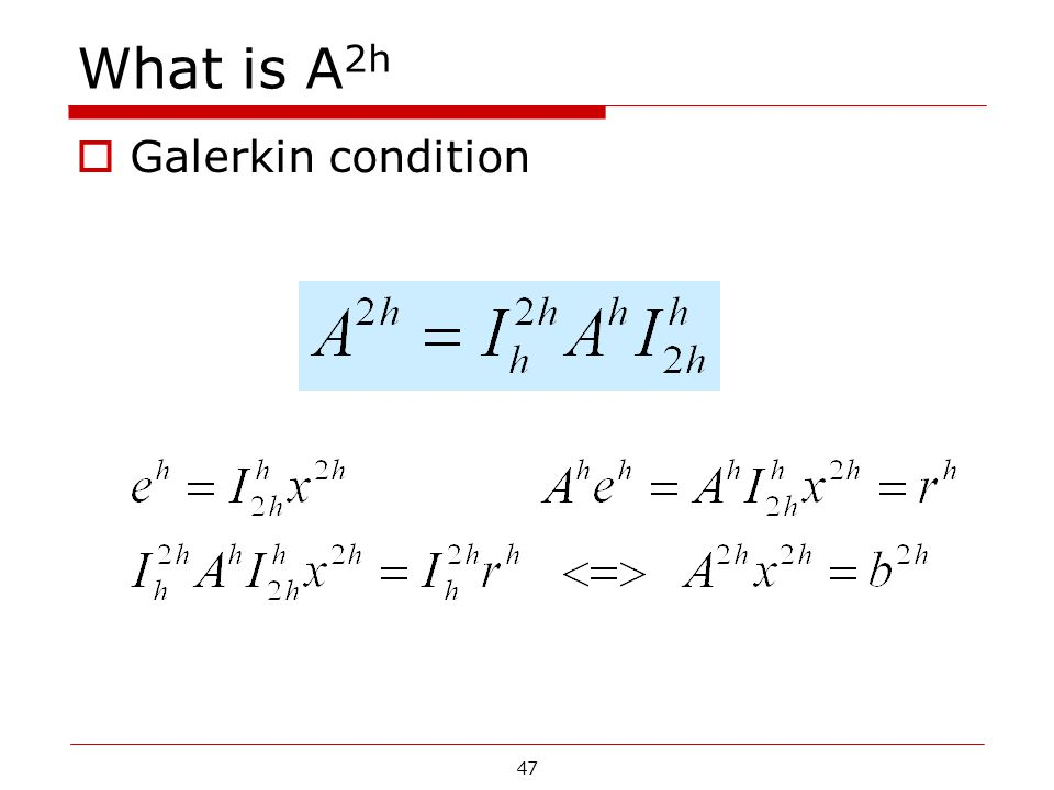 What is A 2h  Galerkin condition 47