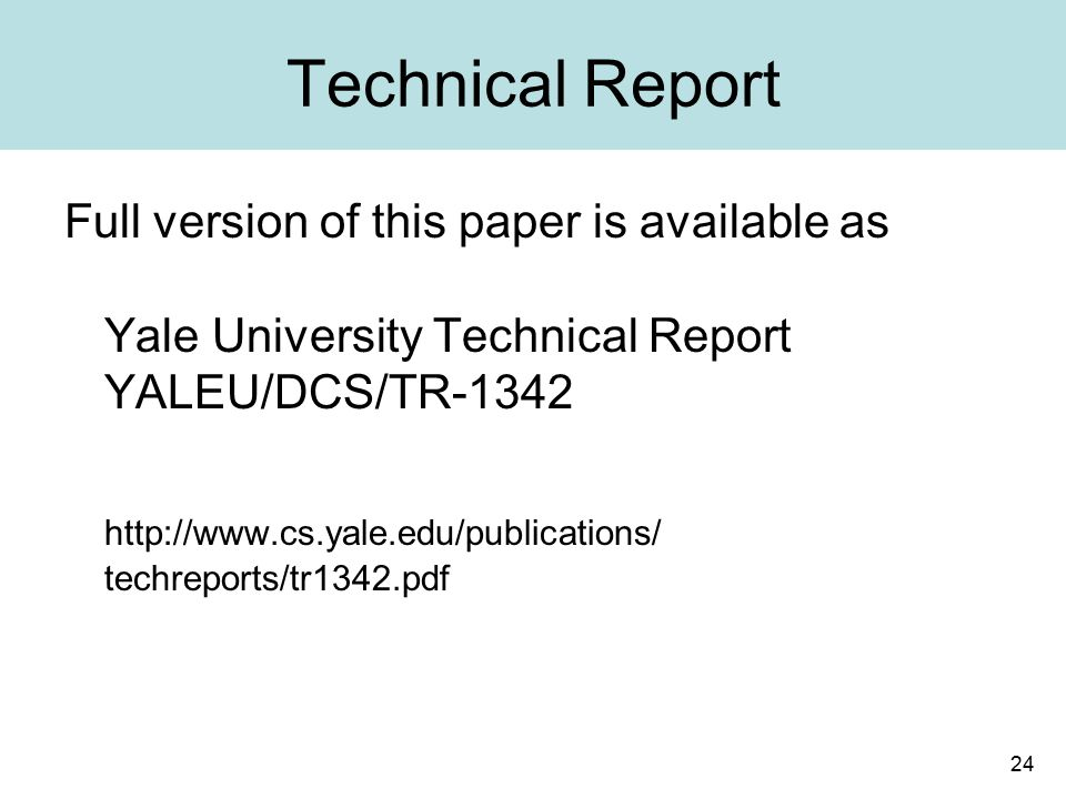 24 Technical Report Full version of this paper is available as Yale University Technical Report YALEU/DCS/TR-1342 http://www.cs.yale.edu/publications/ techreports/tr1342.pdf