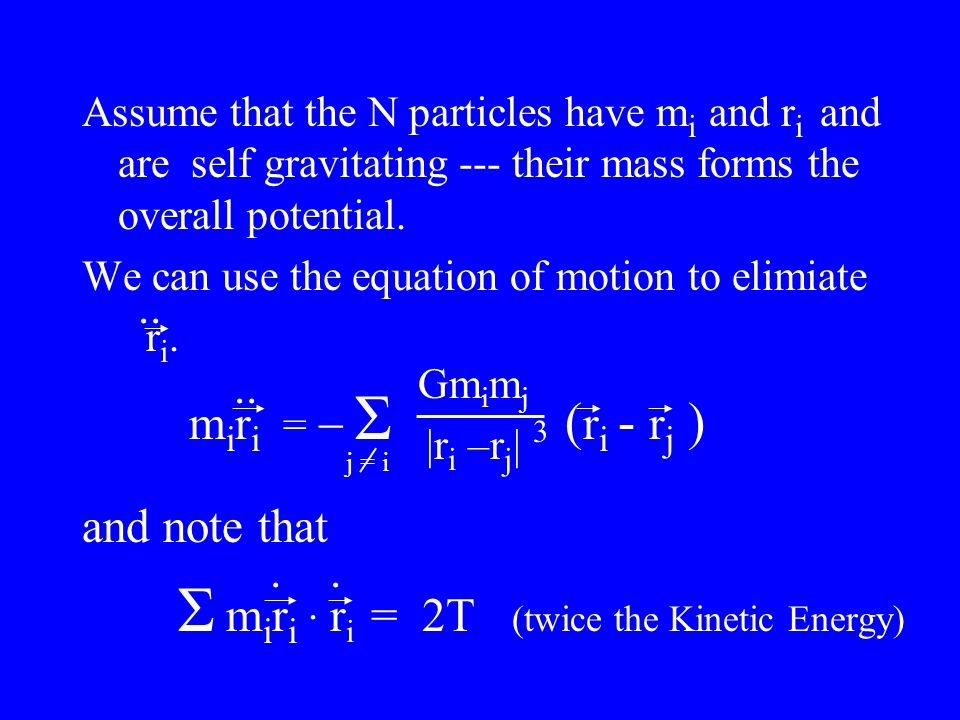 Assume that the N particles have m i and r i and are self gravitating --- their mass forms the overall potential.