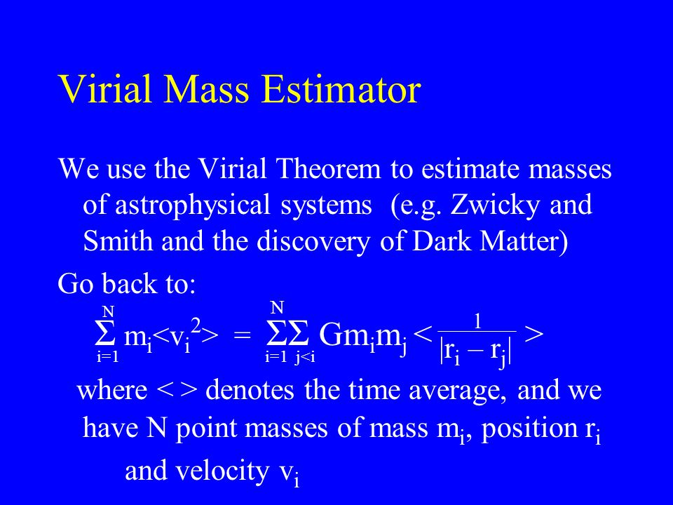 Virial Mass Estimator We use the Virial Theorem to estimate masses of astrophysical systems (e.g.