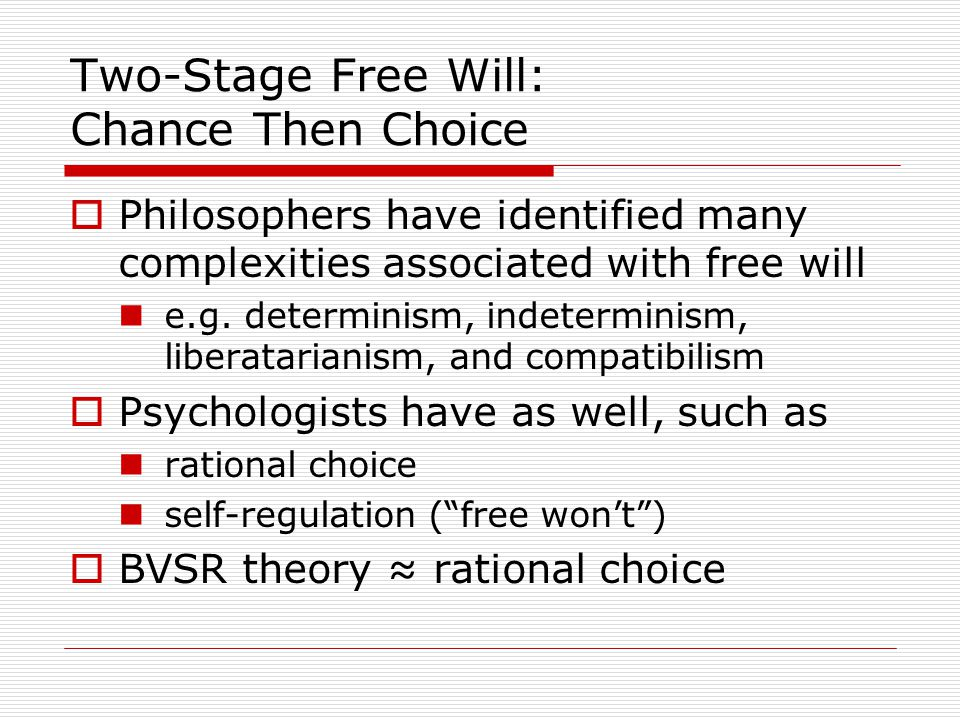 Two-Stage Free Will: Chance Then Choice  Philosophers have identified many complexities associated with free will e.g.