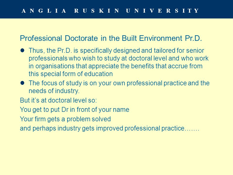 A N G L I A R U S K I N U N I V E R S I T Y Professional Doctorate in the Built Environment Pr.D.