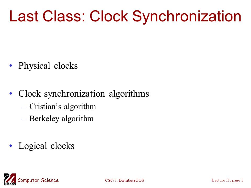 Computer Science Lecture 11, page 1 CS677: Distributed OS Last Class: Clock Synchronization Physical clocks Clock synchronization algorithms –Cristian