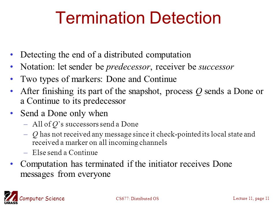 Computer Science Lecture 11, page 11 CS677: Distributed OS Termination Detection Detecting the end of a distributed computation Notation: let sender b