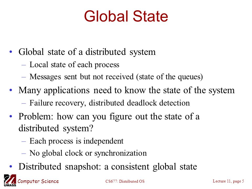 Computer Science Lecture 11, page 6 CS677: Distributed OS Global State (1) a)A consistent cut b)An inconsistent cut