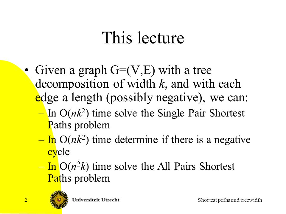 Contents Short background Nice tree decompositions and top bags Directed Path Consistency on nice tree decompositions Main algorithm Conclusions Shortest paths and treewidth3