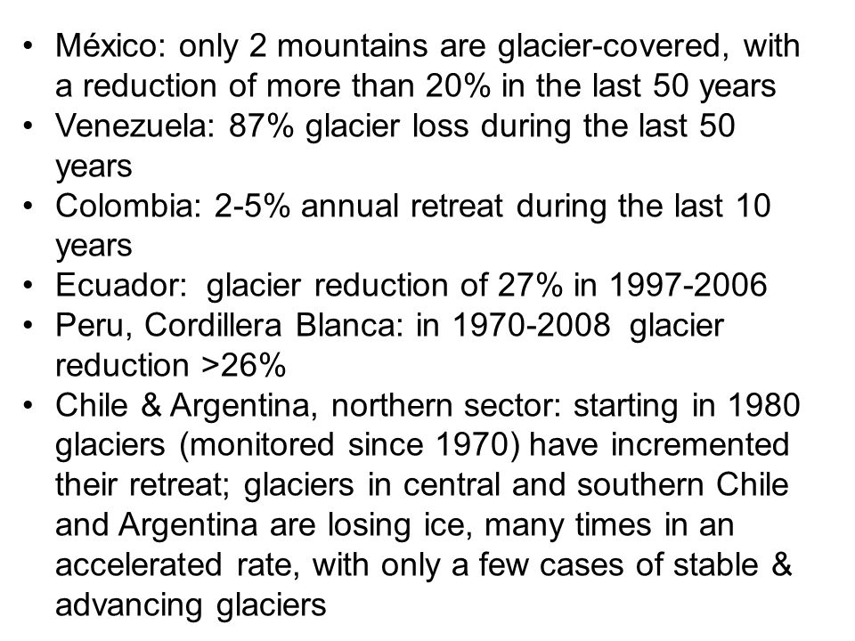 México: only 2 mountains are glacier-covered, with a reduction of more than 20% in the last 50 years Venezuela: 87% glacier loss during the last 50 ye