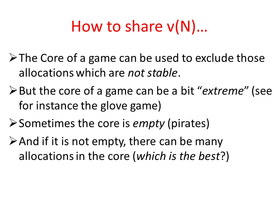 How to share v(N)…  The Core of a game can be used to exclude those allocations which are not stable.