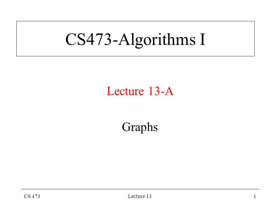 CS 473Lecture 131 CS473-Algorithms I Lecture 13-A Graphs