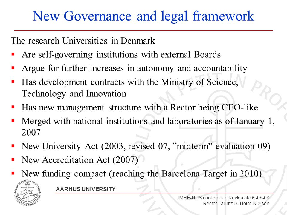 A A R H U S U N I V E R S I T E T AARHUS UNIVERSITY IMHE-NUS conference Reykjavik 05-06-08 Rector Lauritz B. Holm-Nielsen The research Universities in