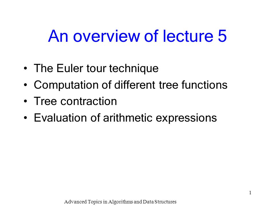 Advanced Topics in Algorithms and Data Structures 2 Problems in parallel computations of tree functions Computations of tree functions are important for designing many algorithms for trees and graphs.