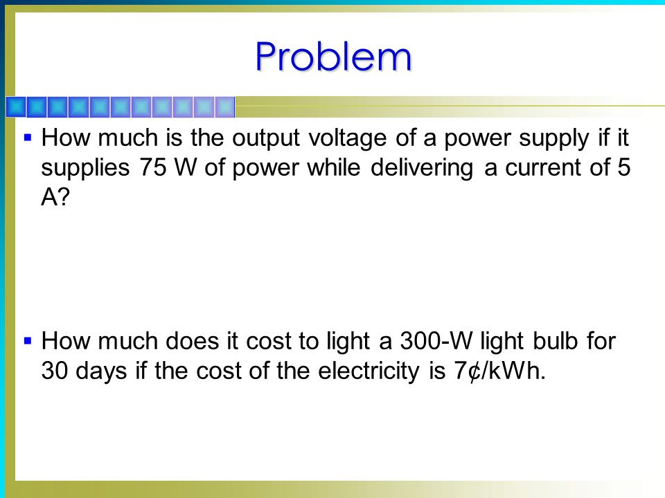 Problem  How much is the output voltage of a power supply if it supplies 75 W of power while delivering a current of 5 A.