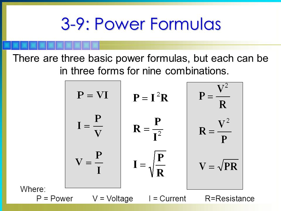 3-9: Power Formulas There are three basic power formulas, but each can be in three forms for nine combinations.