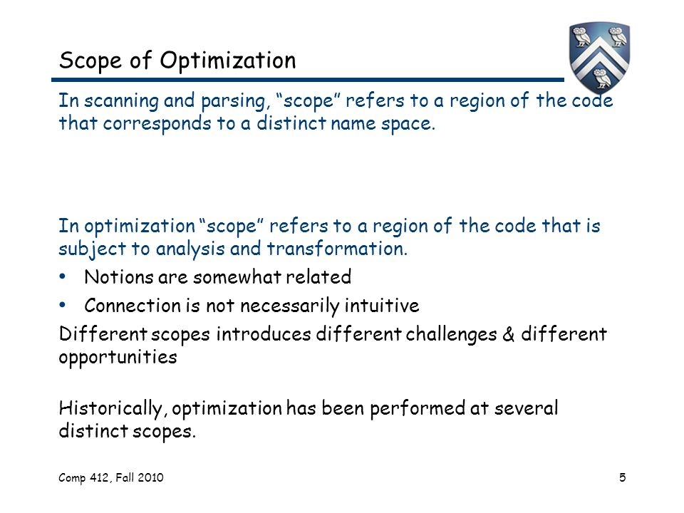 Scope of Optimization In scanning and parsing, scope refers to a region of the code that corresponds to a distinct name space.