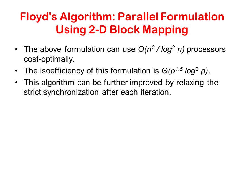 The above formulation can use O(n 2 / log 2 n) processors cost-optimally. The isoefficiency of this formulation is Θ(p 1.5 log 3 p). This algorithm ca
