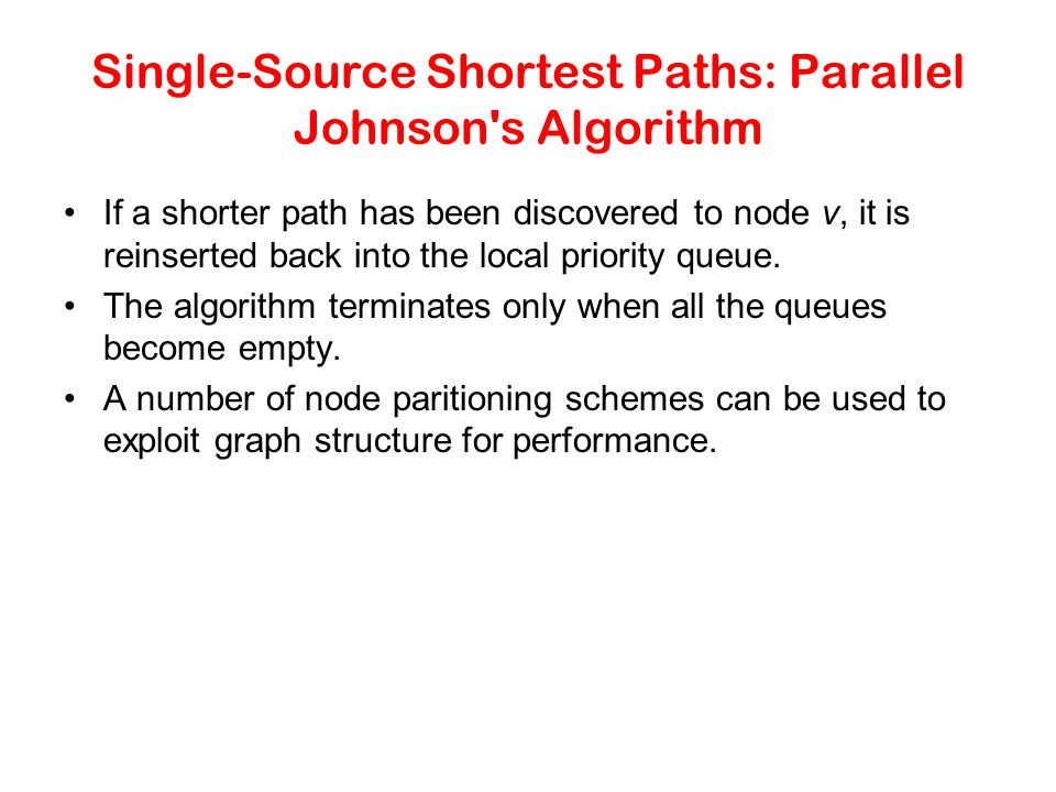 Single-Source Shortest Paths: Parallel Johnson's Algorithm If a shorter path has been discovered to node v, it is reinserted back into the local prior