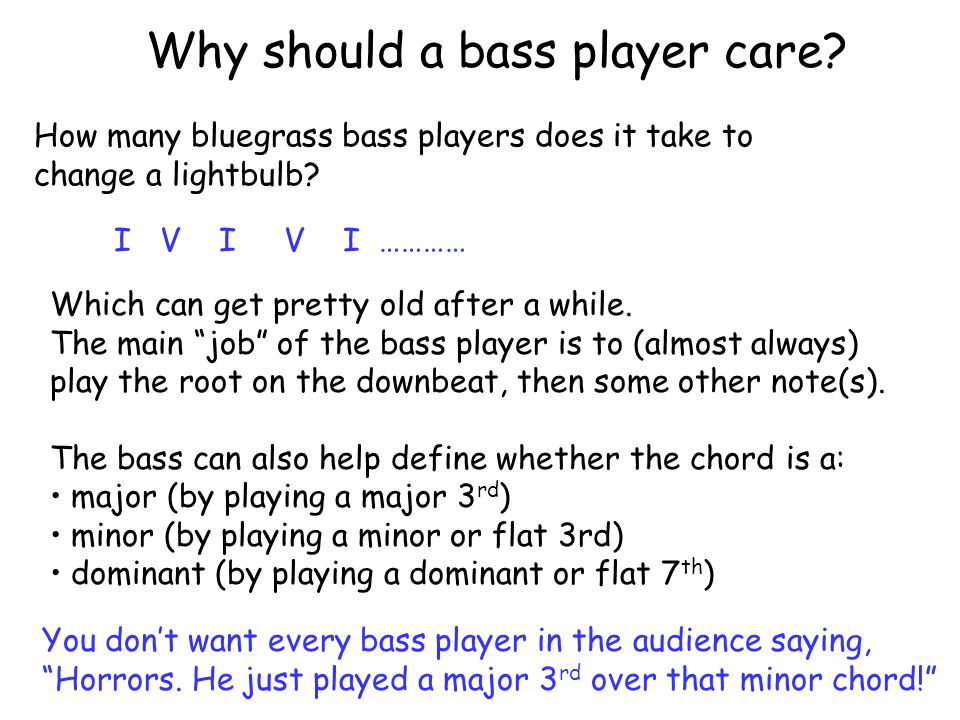 Why should a bass player care. How many bluegrass bass players does it take to change a lightbulb.