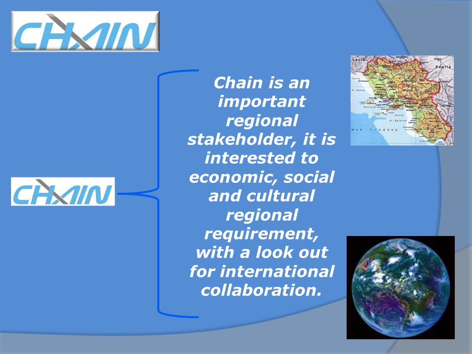 Chain is an important regional stakeholder, it is interested to economic, social and cultural regional requirement, with a look out for international collaboration.
