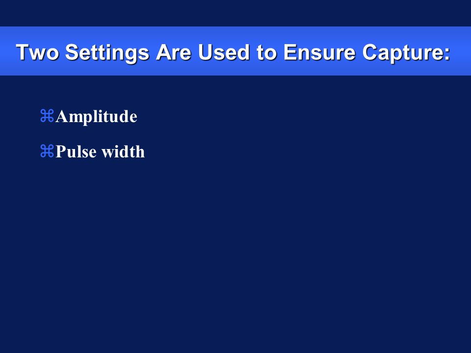 zAmplitude zPulse width Two Settings Are Used to Ensure Capture: