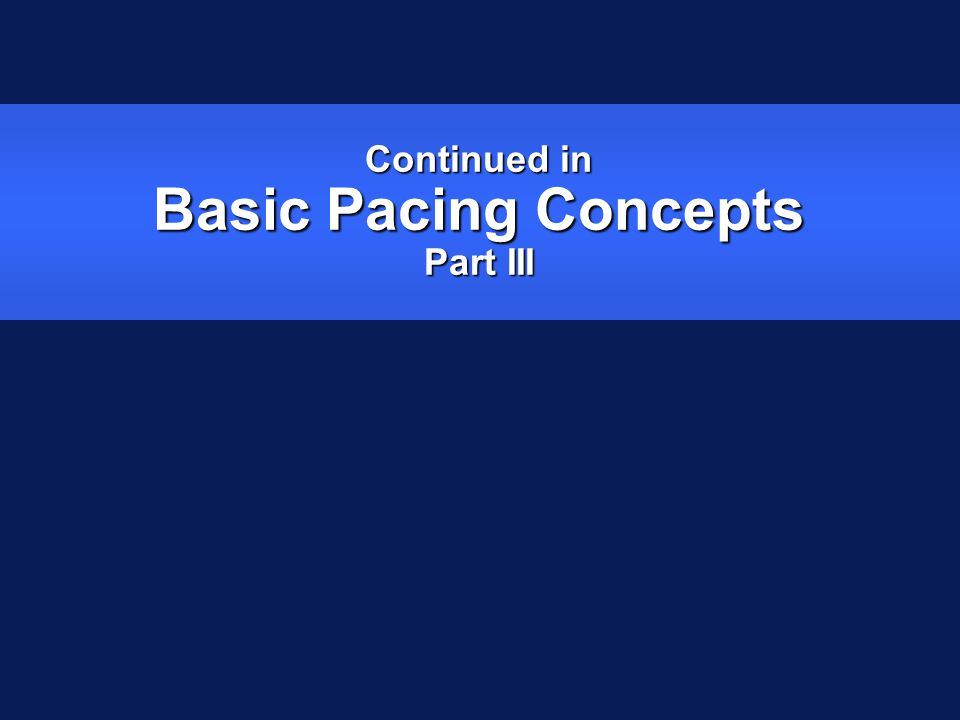 Continued in Basic Pacing Concepts Part III