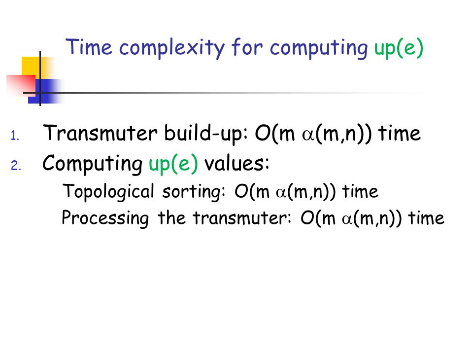 Time complexity for computing up(e) 1. Transmuter build-up: O(m  (m,n)) time 2.