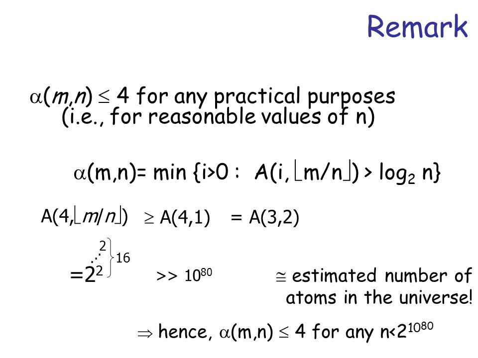  (m,n)  4 for any practical purposes (i.e., for reasonable values of n) A(4,  m/n  )  A(4,1) = A(3,2) =2 2 2 16...