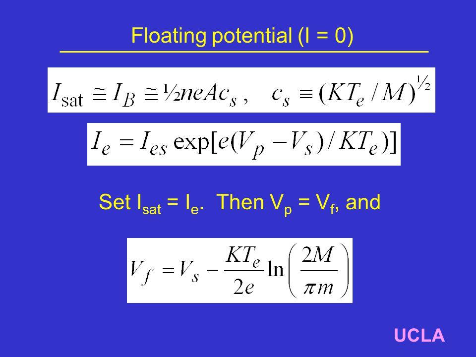 Floating potential (I = 0) UCLA Set I sat = I e. Then V p = V f, and