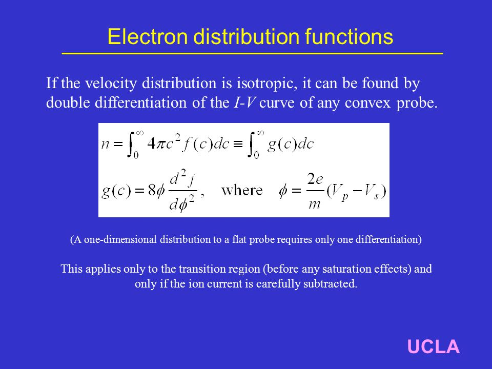 Electron distribution functions UCLA If the velocity distribution is isotropic, it can be found by double differentiation of the I-V curve of any convex probe.