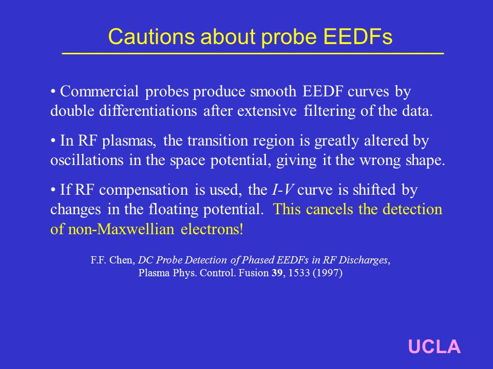 Cautions about probe EEDFs UCLA Commercial probes produce smooth EEDF curves by double differentiations after extensive filtering of the data.