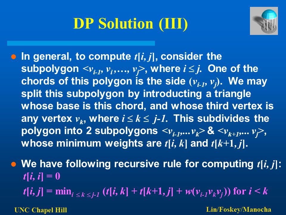 UNC Chapel Hill Lin/Foskey/Manocha DP Solution (III) In general, to compute t[i, j], consider the subpolygon, where i  j. One of the chords of this p