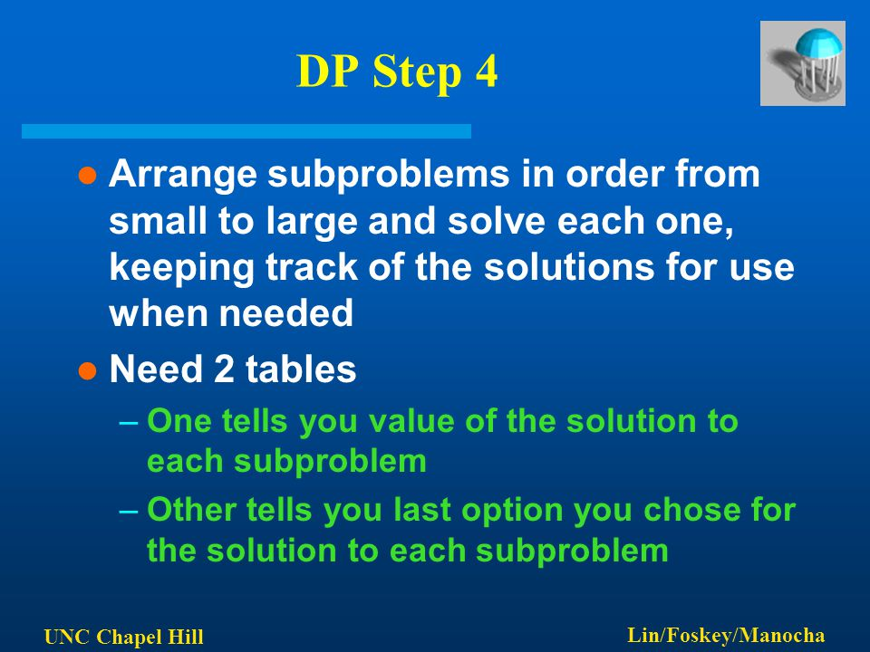 UNC Chapel Hill Lin/Foskey/Manocha DP Step 4 Arrange subproblems in order from small to large and solve each one, keeping track of the solutions for u
