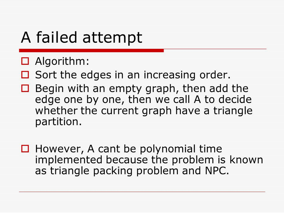 A failed attempt  Algorithm:  Sort the edges in an increasing order.