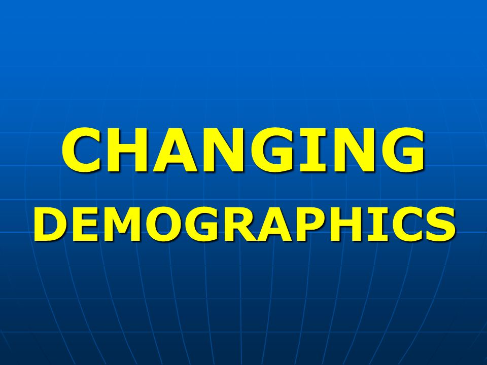 CHANGINGDEMOGRAPHICS