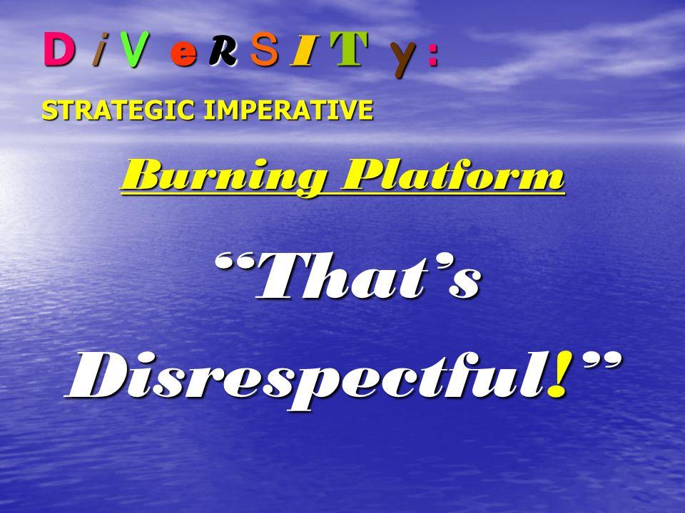 Burning Platform That's Disrespectful!