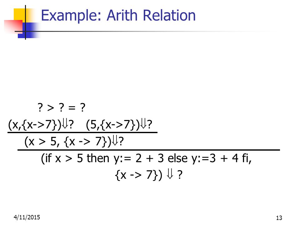 4/11/2015 13 Example: Arith Relation (2,{x->7})  2 (3,{x->7})  3 .