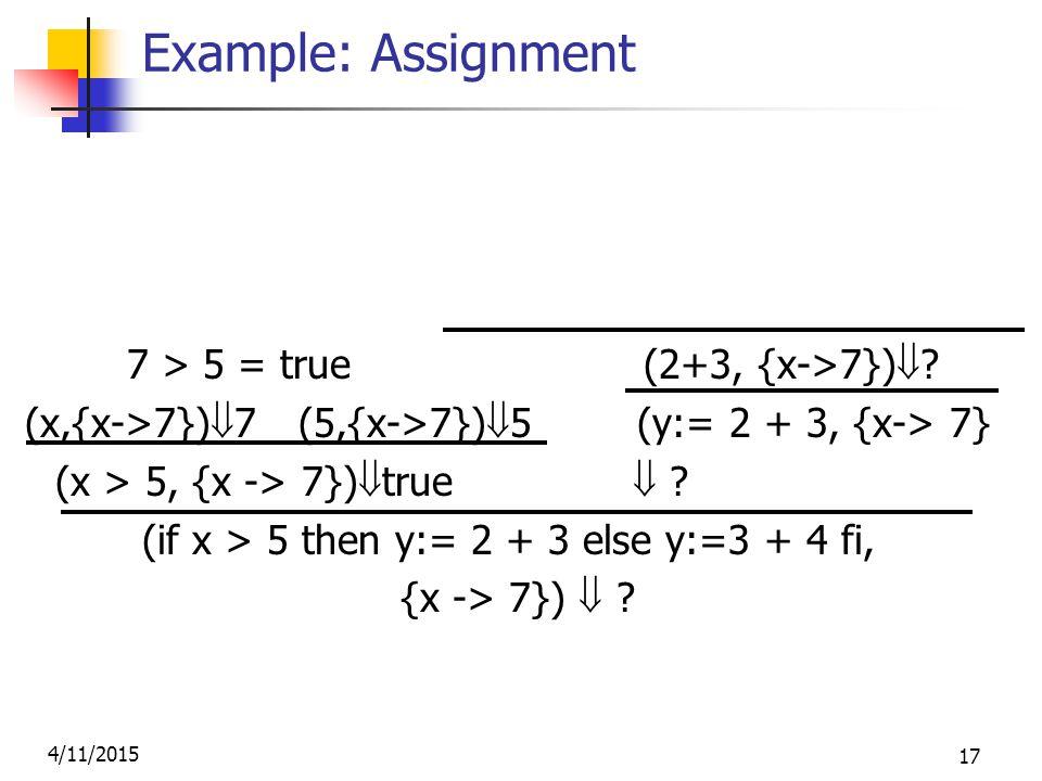 4/11/2015 17 Example: Assignment (2,{x->7})  2 (3,{x->7})  3 7 > 5 = true (2+3, {x->7})  .