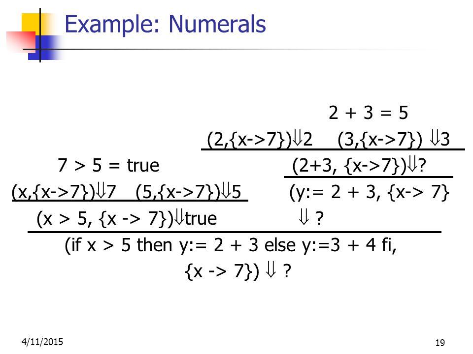 4/11/2015 19 Example: Numerals 2 + 3 = 5 (2,{x->7})  2 (3,{x->7})  3 7 > 5 = true (2+3, {x->7})  .