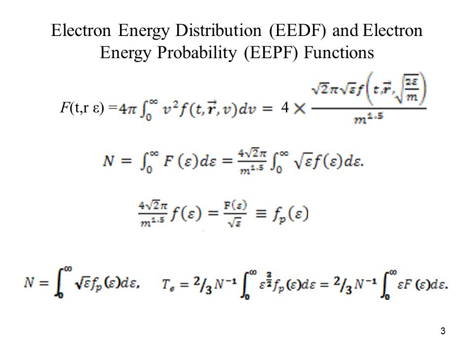 3 F(t,r ε) =4. Electron Energy Distribution (EEDF) and Electron Energy Probability (EEPF) Functions