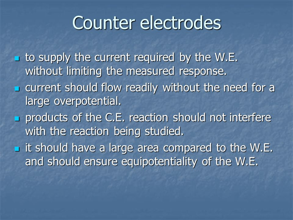 Counter electrodes to supply the current required by the W.E.